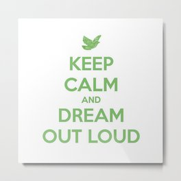 Keep Calm And Dream Out Loud Metal Print
