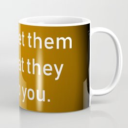 Never Let Them See Coffee Mug