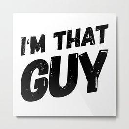 I Am The Guy Metal Print