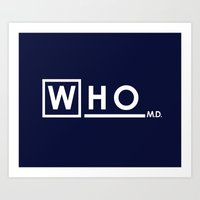 house md Art Prints featuring WHO MD by Olechka