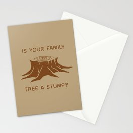 Is your family tree a stump? Stationery Cards