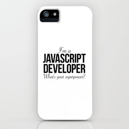 I'm a javascript developer. What's your superpower? iPhone Case