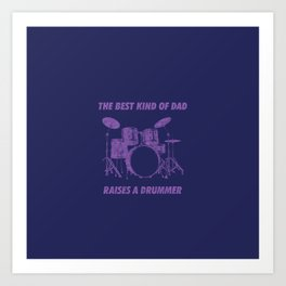 The Best Kind Of Dad Raises A Drummer Art Print