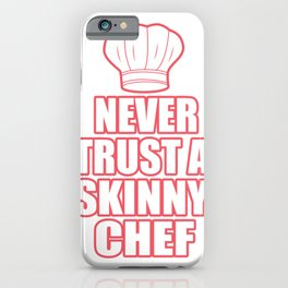 Never Trust A Thin Chef Funny Gift iPhone Case