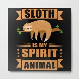 Sloth Is My Spirit Animal Tired Sloth Metal Print