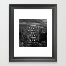 You can't always get what you want. Framed Art Print