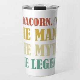 Dadacorn The Man The Myth The Legend Fathers Day Travel Mug