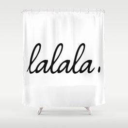 lalala white punchline Shower Curtain
