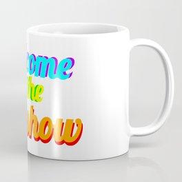 WELCOME TO THE SHITSHOW Coffee Mug
