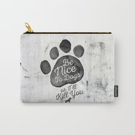 Be Nice To Dogs Carry-All Pouch