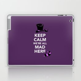 Keep Calm, We're All Mad Here Laptop & iPad Skin