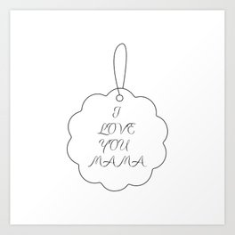 """"""" Mother's Day """" - I Love You Mama Art Print"""