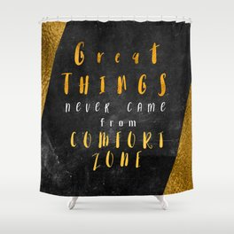 Great things never came from comfort zone #motivationialquote Shower Curtain
