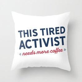 Tired Activist Needs Coffee! Throw Pillow