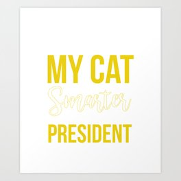 My Cat Is Smarter Than The President Art Print