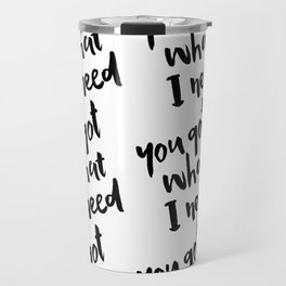 You Got What I Need - Black on White Travel Mug