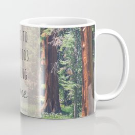 Going To The Woods Forest Quote Coffee Mug
