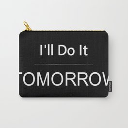 I'll Do It Tomorrow Carry-All Pouch