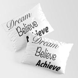 Dream Believe Achieve Bold Pillow Sham