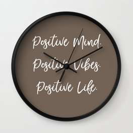 Positive Mind. Positive Vibes. Positive Life. - Neutral Brown Wall Clock