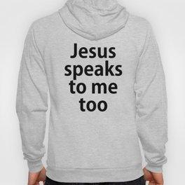 Jesus Speaks to Me Too Hoody