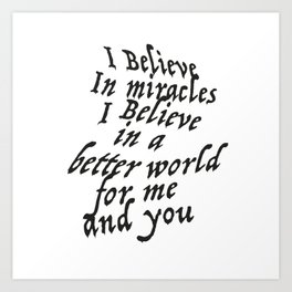 I believe in miracles Art Print