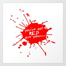 Shaun oF The Dead  |  You've Got Red On You... Art Print