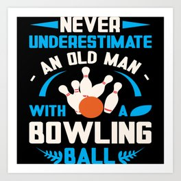 Never Underestiman Old Man Funny Bowling Art Print