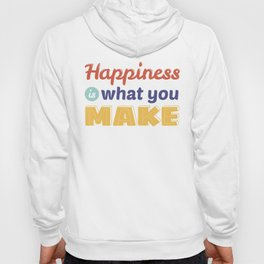 Happiness is What You Make Hoody