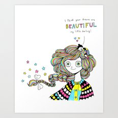 I think your dreams are BEAUTIFUL Art Print