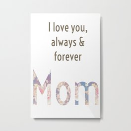 I Love Always Forever Mom Metal Print