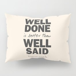 Well done is better than well said, Benjamin Franklin inspirational quote for motivation, work hard Pillow Sham
