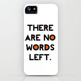 There Are No Words Left. iPhone Case