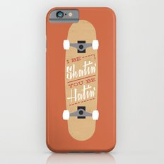 I be Skatin', You be Hatin' Slim Case iPhone 6s