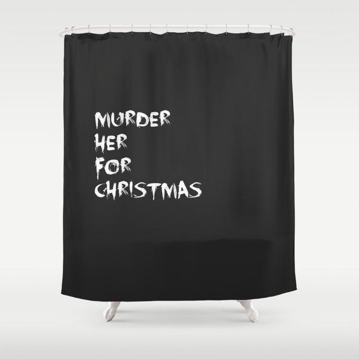 MURDER HER FOR CHRISTMAS CARMILLA MERCH Shower Curtain By Camilia