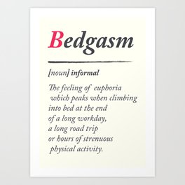 Bedgasm, dictionary definition, word meaning illustration, chill out, relax, sex, bed orgasm Art Print