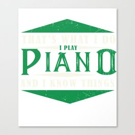 I Play Piano And Know Things Piano Pianoman Jazz Blues Classical Music Canvas Print