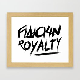 Fuckin Royalty Framed Art Print