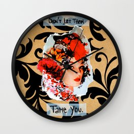 Don't let them tame you.  Wall Clock