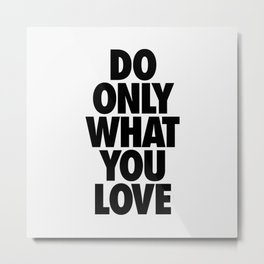 DO ONLY WHAT YOU LOVE black and white motivational typography inspirational quote home wall bedroom Metal Print