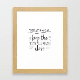 Teacher Today's Goal Keep the Tiny Humans Alive Funny Gift Framed Art Print