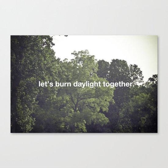 let's burn daylight together Canvas Print