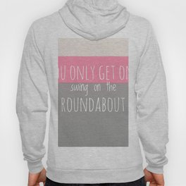 You only get one swing on the roundabout Hoody