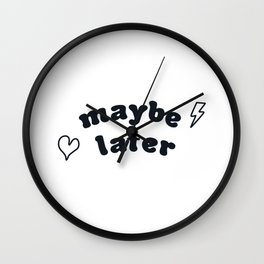 maybe later. graphic print. Wall Clock