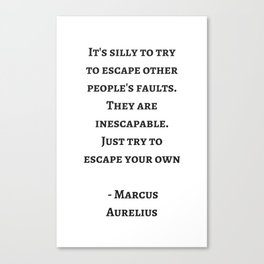 It's silly to try to escape other people's faults - Stoic Wisdom Quote Canvas Print