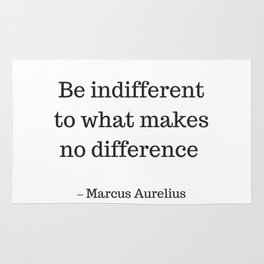 Be Indifferent to what makes no difference - Marcus Aurelius Stoic Wisdom Quote Rug