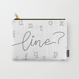 Line? Carry-All Pouch