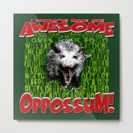 I Would've Made One AWESOME OPOSSUM! Metal Print