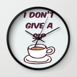I Don't Give A Sip Wall Clock