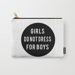 Girls do not dress for boys Carry-All Pouch